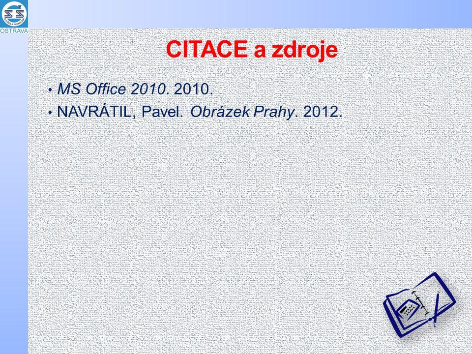 CITACE a zdroje MS Office 2010. 2010. NAVRÁTIL, Pavel. Obrázek Prahy. 2012.
