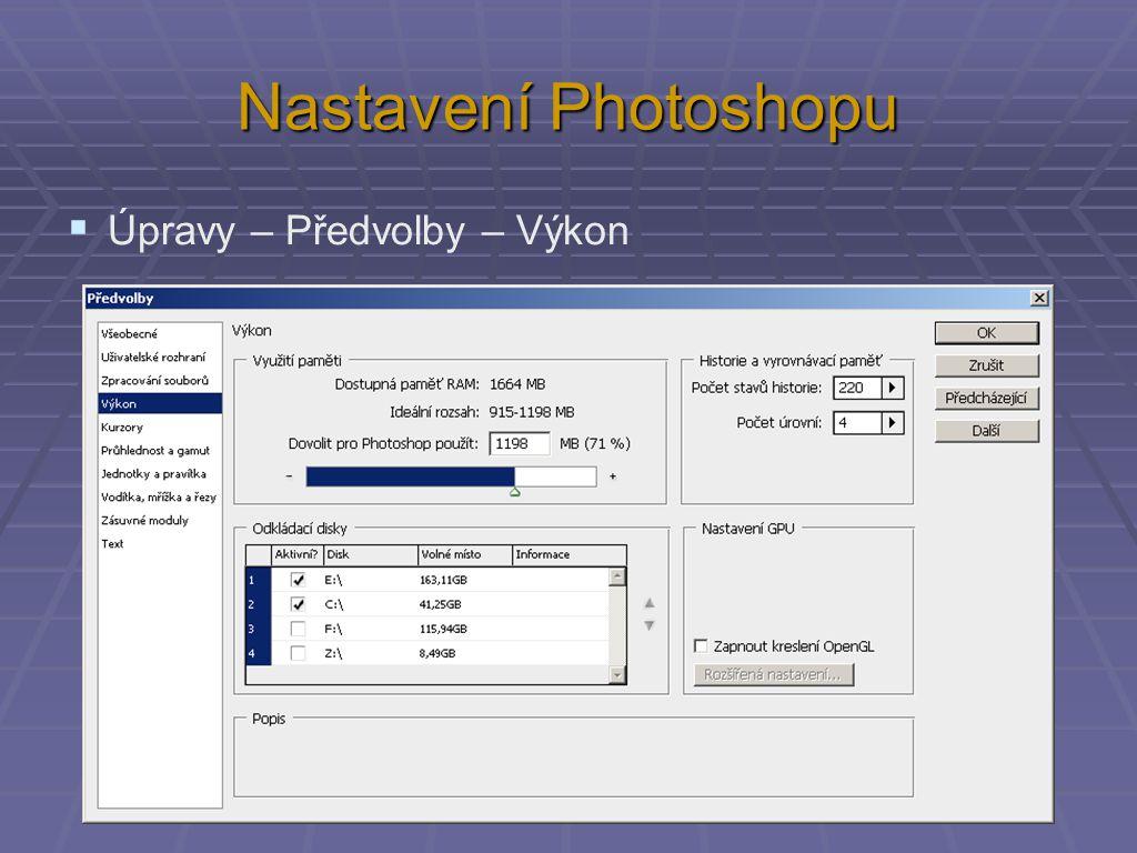 Nastavení Photoshopu  Úpravy – Předvolby – Výkon