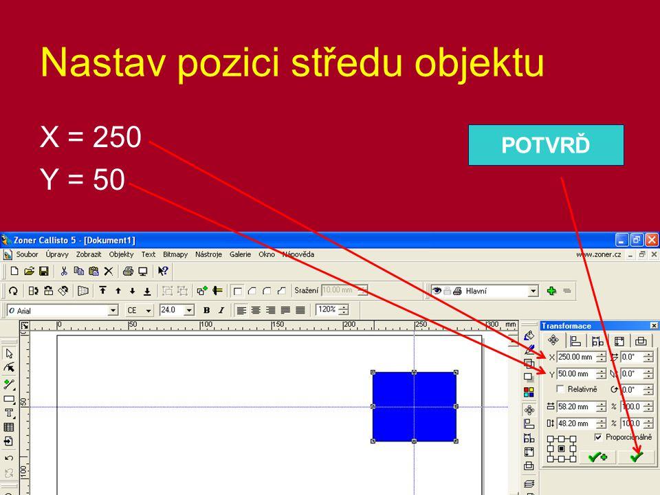 Nastav pozici středu objektu X = 250 Y = 50 POTVRĎ