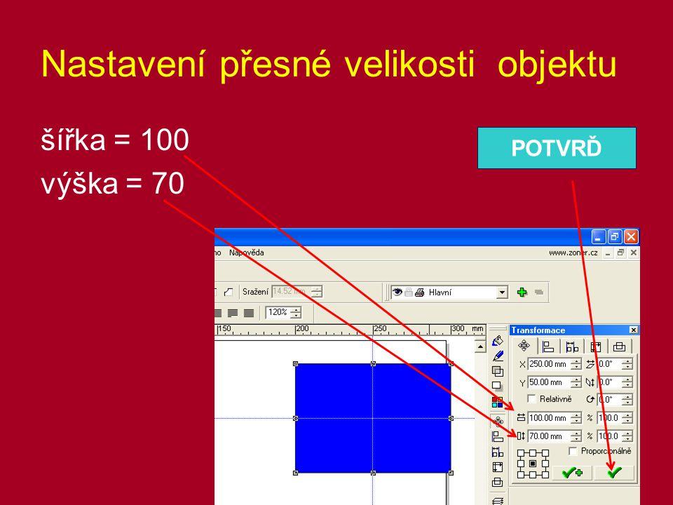 Nastavení přesné velikosti objektu šířka = 100 výška = 70 POTVRĎ