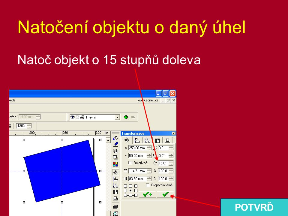 Natočení objektu o daný úhel Natoč objekt o 15 stupňů doleva POTVRĎ