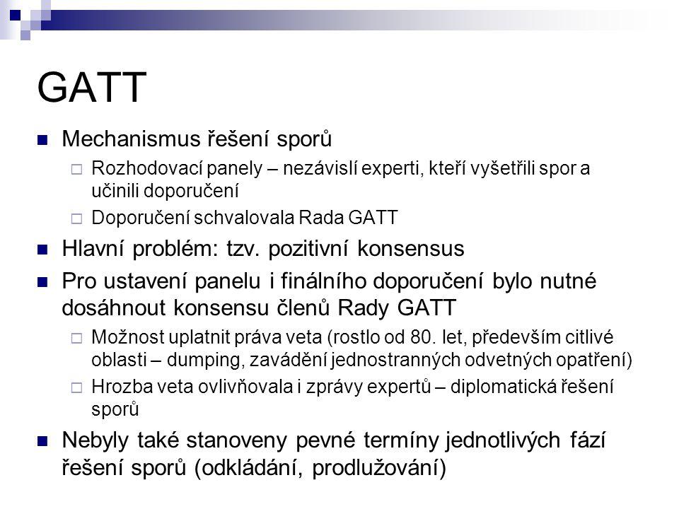 GATT Mechanismus řešení sporů  Rozhodovací panely – nezávislí experti, kteří vyšetřili spor a učinili doporučení  Doporučení schvalovala Rada GATT H
