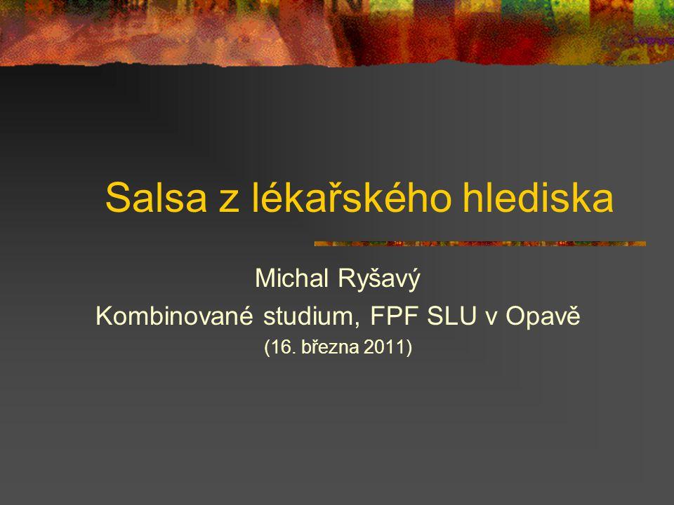 Salsa z lékařského hlediska Michal Ryšavý Kombinované studium, FPF SLU v Opavě (16. března 2011)