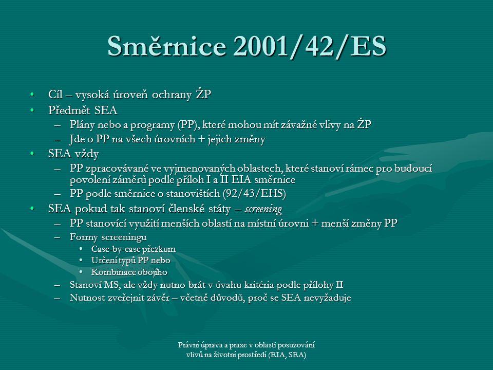Právní úprava a praxe v oblasti posuzování vlivů na životní prostředí (EIA, SEA) Směrnice 2001/42/ES Cíl – vysoká úroveň ochrany ŽPCíl – vysoká úroveň
