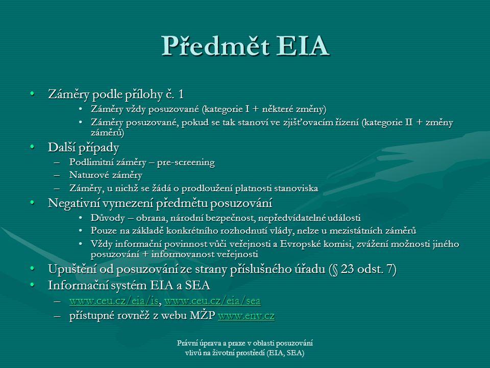 Právní úprava a praxe v oblasti posuzování vlivů na životní prostředí (EIA, SEA) Předmět EIA Záměry podle přílohy č. 1Záměry podle přílohy č. 1 Záměry