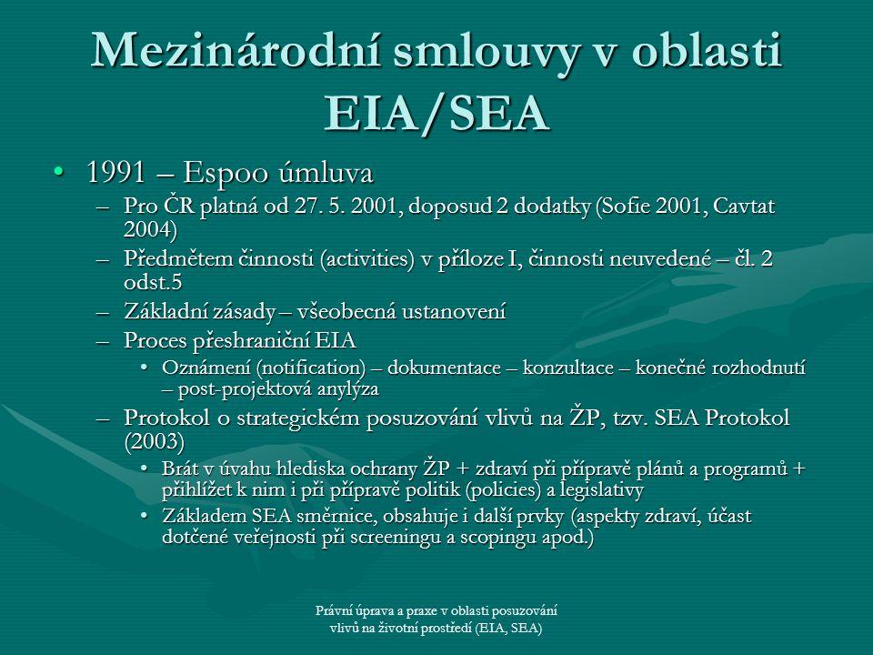Právní úprava a praxe v oblasti posuzování vlivů na životní prostředí (EIA, SEA) Mezinárodní smlouvy v oblasti EIA/SEA 1991 – Espoo úmluva1991 – Espoo