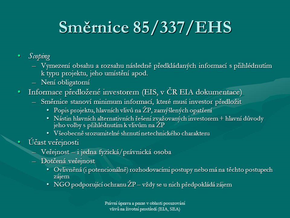 Právní úprava a praxe v oblasti posuzování vlivů na životní prostředí (EIA, SEA) Směrnice 85/337/EHS ScopingScoping –Vymezení obsahu a rozsahu následn