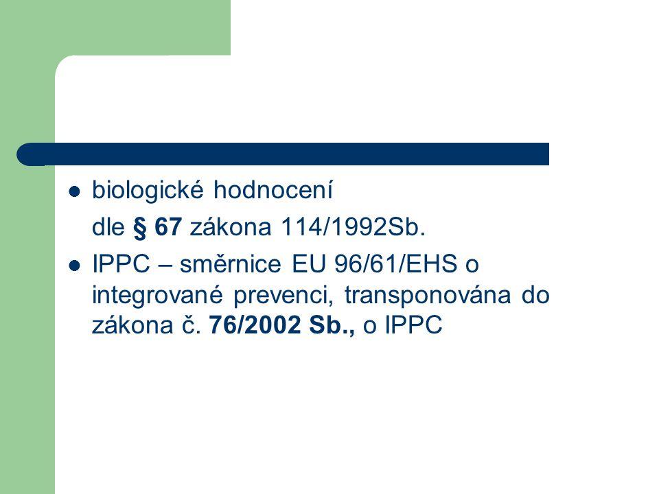 biologické hodnocení dle § 67 zákona 114/1992Sb. IPPC – směrnice EU 96/61/EHS o integrované prevenci, transponována do zákona č. 76/2002 Sb., o IPPC