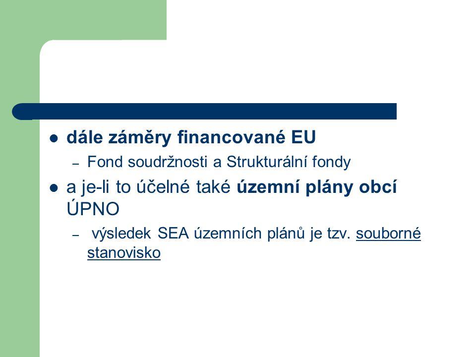 dále záměry financované EU – Fond soudržnosti a Strukturální fondy a je-li to účelné také územní plány obcí ÚPNO – výsledek SEA územních plánů je tzv.