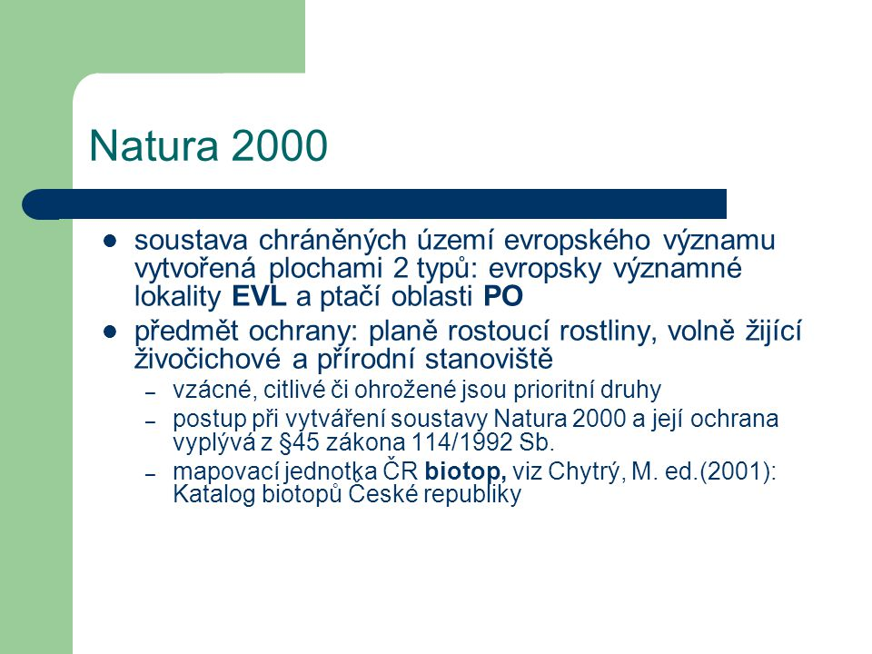 Natura 2000 soustava chráněných území evropského významu vytvořená plochami 2 typů: evropsky významné lokality EVL a ptačí oblasti PO předmět ochrany: