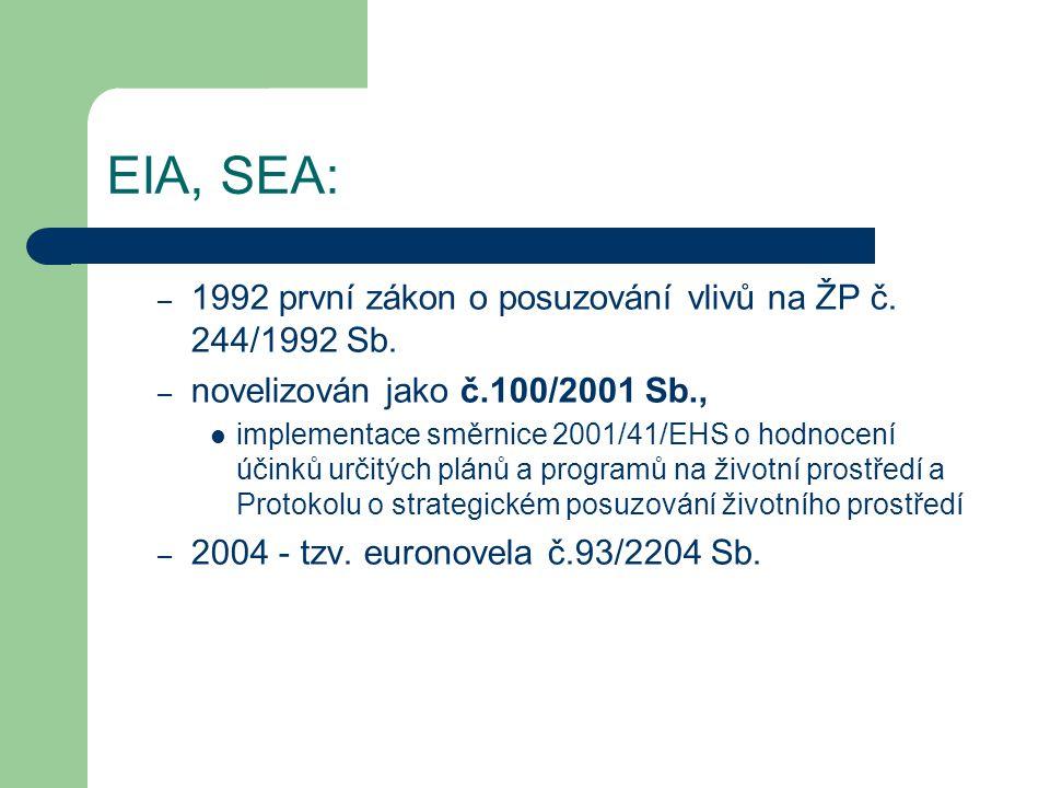 – 1992 první zákon o posuzování vlivů na ŽP č. 244/1992 Sb. – novelizován jako č.100/2001 Sb., implementace směrnice 2001/41/EHS o hodnocení účinků ur
