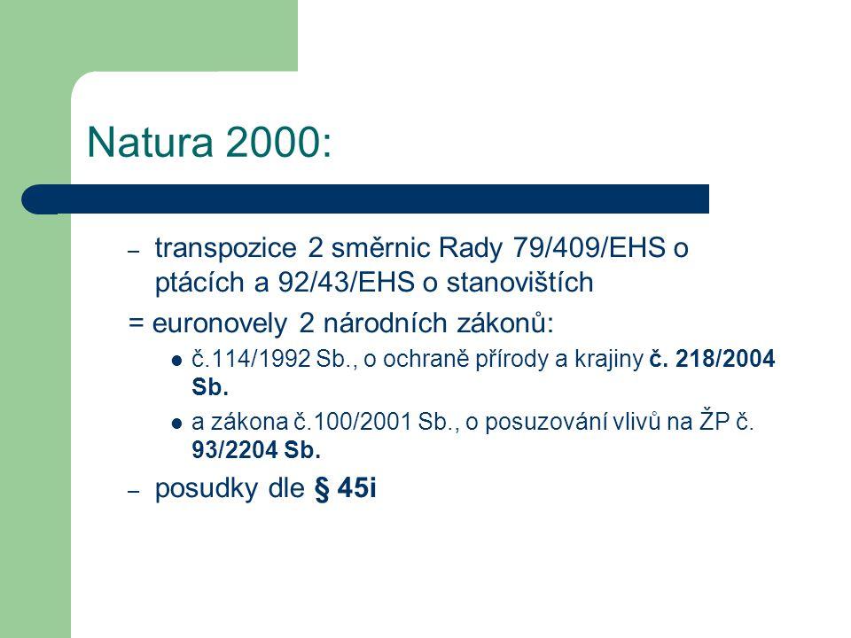 – transpozice 2 směrnic Rady 79/409/EHS o ptácích a 92/43/EHS o stanovištích = euronovely 2 národních zákonů: č.114/1992 Sb., o ochraně přírody a krajiny č.