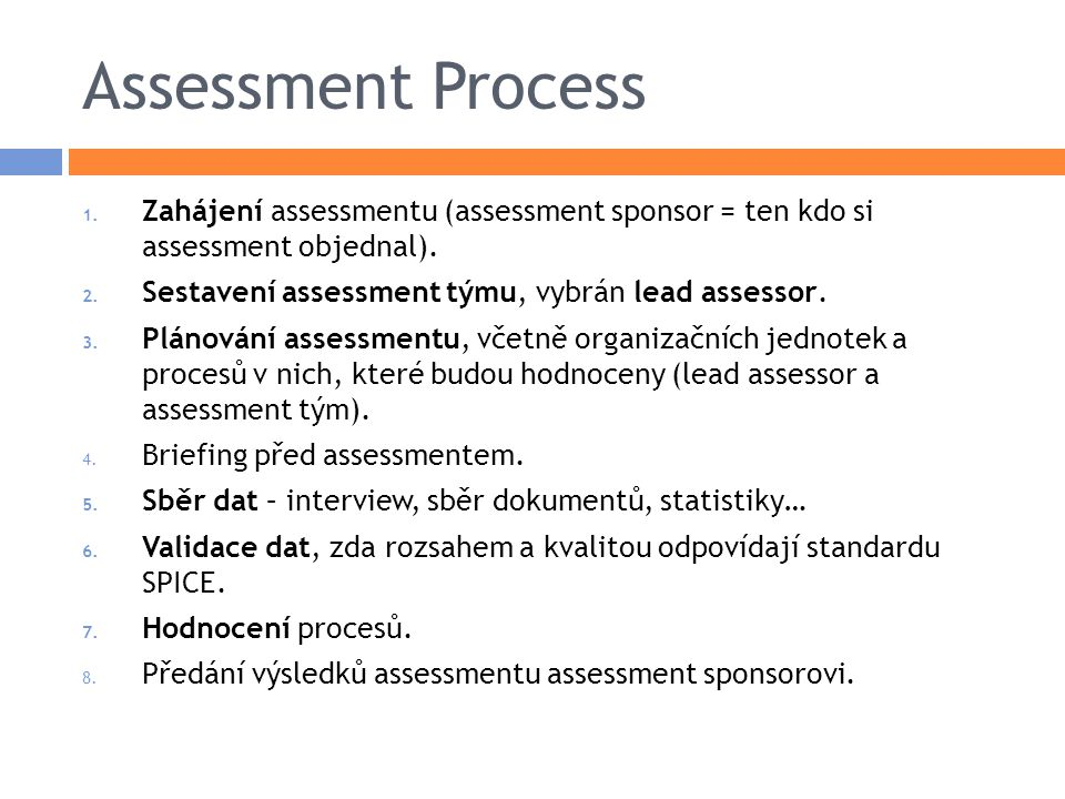 Assessment Process 1. Zahájení assessmentu (assessment sponsor = ten kdo si assessment objednal).