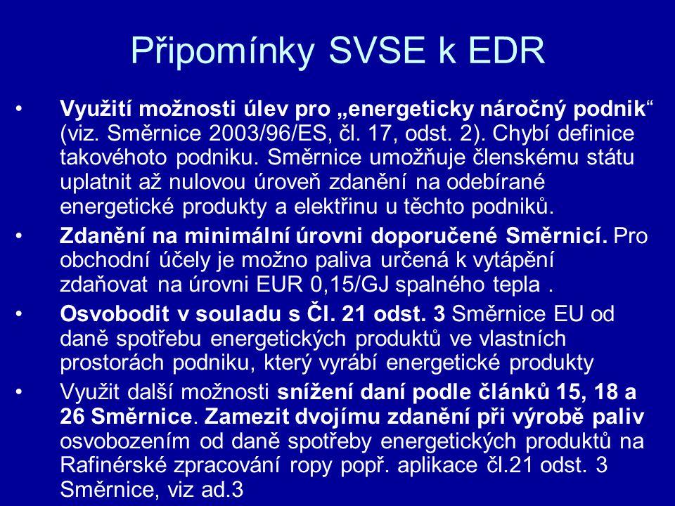"""Připomínky SVSE k EDR Využití možnosti úlev pro """"energeticky náročný podnik"""" (viz. Směrnice 2003/96/ES, čl. 17, odst. 2). Chybí definice takovéhoto po"""