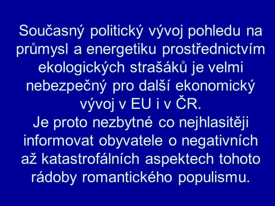 Současný politický vývoj pohledu na průmysl a energetiku prostřednictvím ekologických strašáků je velmi nebezpečný pro další ekonomický vývoj v EU i v