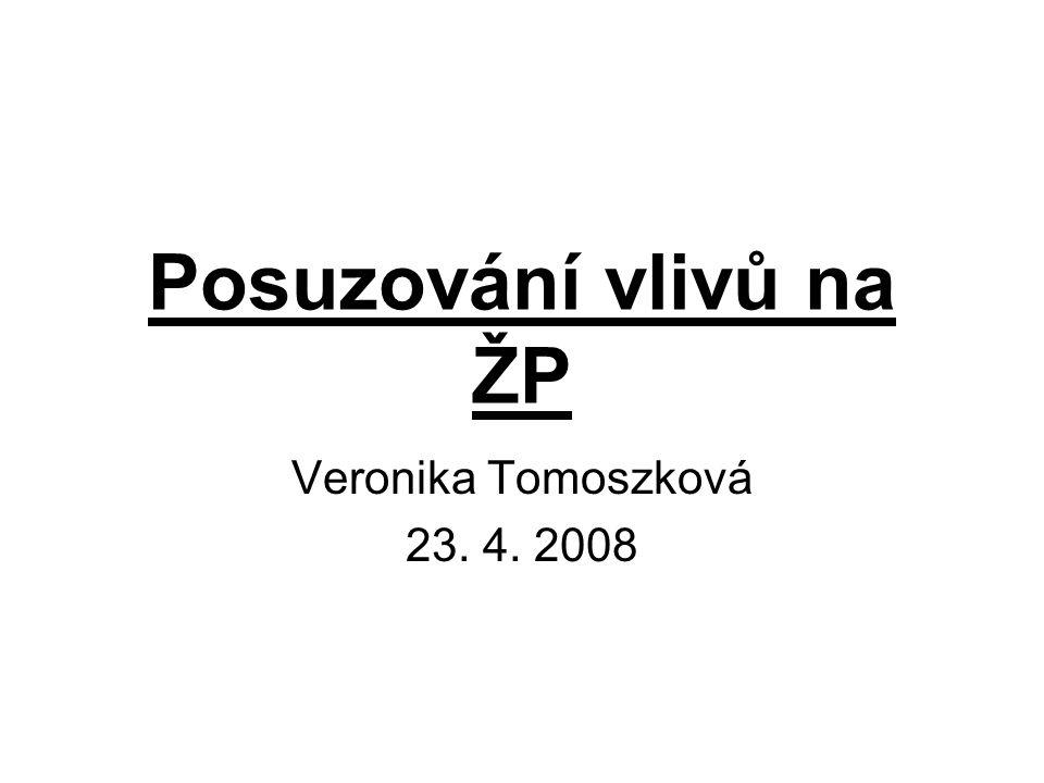 Posuzování vlivů na ŽP Veronika Tomoszková 23. 4. 2008