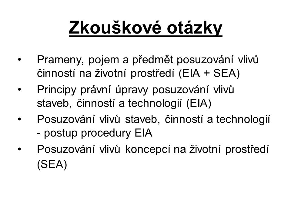 Posuzování vlivů na ŽP EIA (Environmental Impact Assessment) = projektové posuzování (konkrétní záměr) SEA (Strategic Environmental Assessment) = posuzování koncepcí, plánů