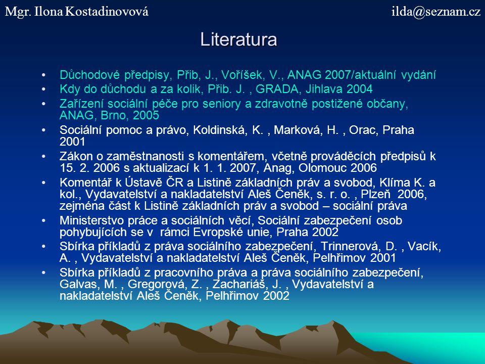 Literatura Důchodové předpisy, Přib, J., Voříšek, V., ANAG 2007/aktuální vydání Kdy do důchodu a za kolik, Přib. J., GRADA, Jihlava 2004 Zařízení soci