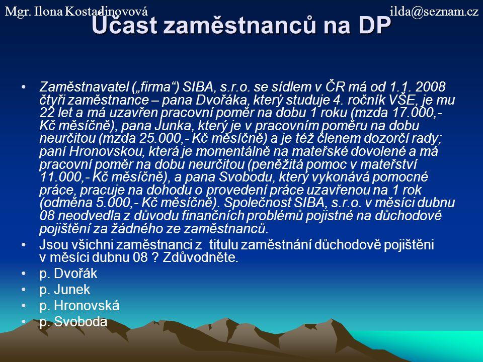 """Účast zaměstnanců na DP Zaměstnavatel (""""firma"""") SIBA, s.r.o. se sídlem v ČR má od 1.1. 2008 čtyři zaměstnance – pana Dvořáka, který studuje 4. ročník"""
