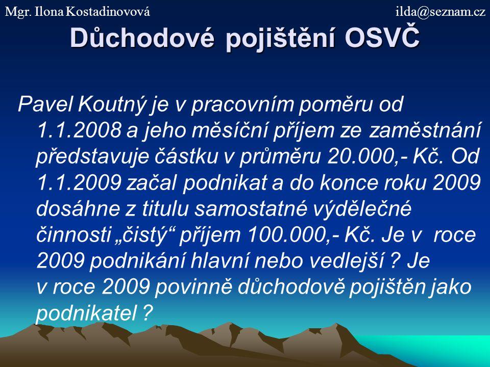 Důchodové pojištění OSVČ Pavel Koutný je v pracovním poměru od 1.1.2008 a jeho měsíční příjem ze zaměstnání představuje částku v průměru 20.000,- Kč.