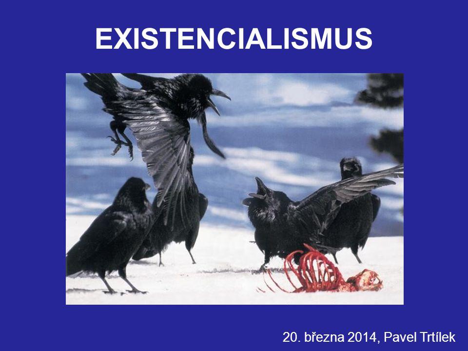 EXISTENCIALISMUS 20. března 2014, Pavel Trtílek