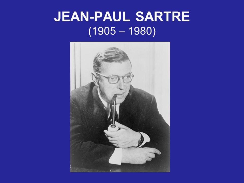 JEAN-PAUL SARTRE (1905 – 1980)