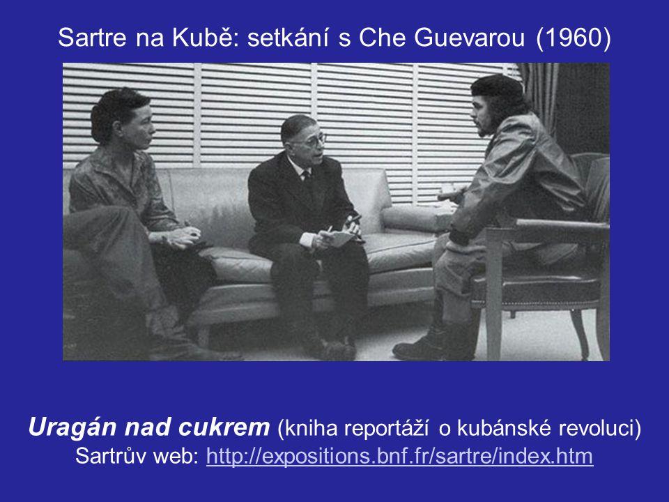 Uragán nad cukrem (kniha reportáží o kubánské revoluci) Sartrův web: http://expositions.bnf.fr/sartre/index.htmhttp://expositions.bnf.fr/sartre/index.htm Sartre na Kubě: setkání s Che Guevarou (1960)