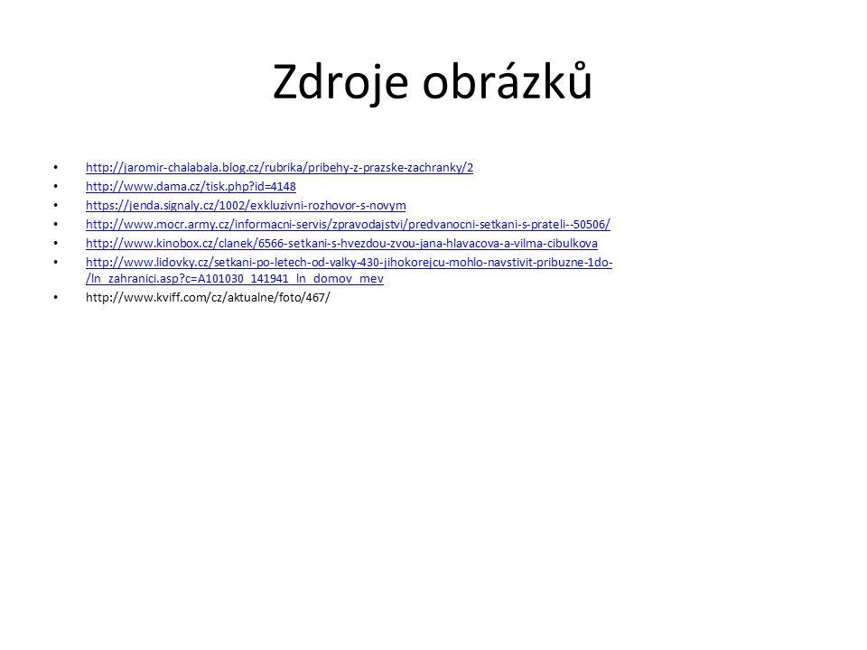 Zdroje obrázků http://jaromir-chalabala.blog.cz/rubrika/pribehy-z-prazske-zachranky/2 http://www.dama.cz/tisk.php id=4148 https://jenda.signaly.cz/1002/exkluzivni-rozhovor-s-novym http://www.mocr.army.cz/informacni-servis/zpravodajstvi/predvanocni-setkani-s-prateli--50506/ http://www.kinobox.cz/clanek/6566-setkani-s-hvezdou-zvou-jana-hlavacova-a-vilma-cibulkova http://www.lidovky.cz/setkani-po-letech-od-valky-430-jihokorejcu-mohlo-navstivit-pribuzne-1do- /ln_zahranici.asp c=A101030_141941_ln_domov_mev http://www.lidovky.cz/setkani-po-letech-od-valky-430-jihokorejcu-mohlo-navstivit-pribuzne-1do- /ln_zahranici.asp c=A101030_141941_ln_domov_mev http://www.kviff.com/cz/aktualne/foto/467/