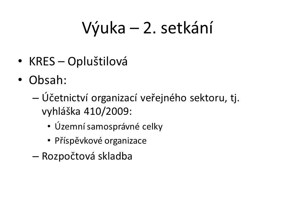 Výuka – 2. setkání KRES – Opluštilová Obsah: – Účetnictví organizací veřejného sektoru, tj.