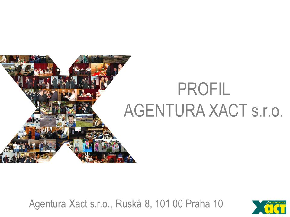 PROFIL AGENTURA XACT s.r.o. Agentura Xact s.r.o., Ruská 8, 101 00 Praha 10