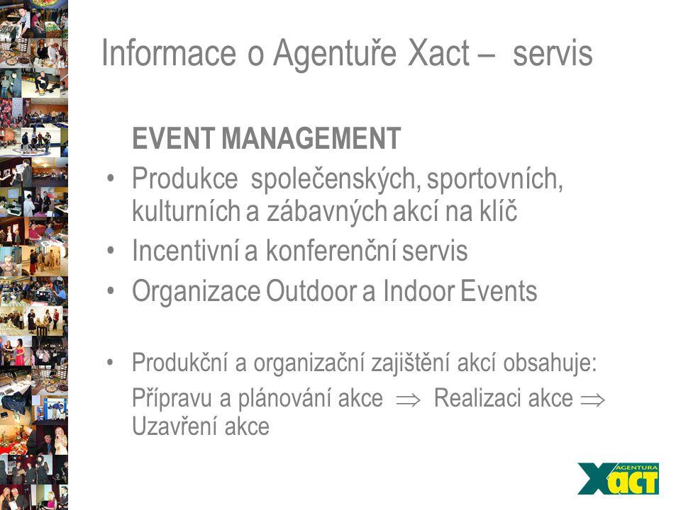 Informace o Agentuře Xact – servis EVENT MANAGEMENT Produkce společenských, sportovních, kulturních a zábavných akcí na klíč Incentivní a konferenční servis Organizace Outdoor a Indoor Events Produkční a organizační zajištění akcí obsahuje: Přípravu a plánování akce  Realizaci akce  Uzavření akce