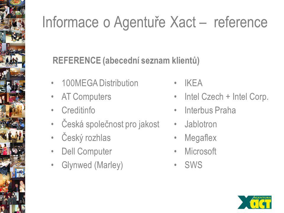 Informace o Agentuře Xact – reference REFERENCE (abecední seznam klientů) 100MEGA Distribution AT Computers Creditinfo Česká společnost pro jakost Český rozhlas Dell Computer Glynwed (Marley) IKEA Intel Czech + Intel Corp.