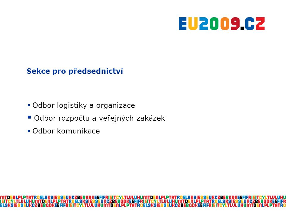 Sekce pro předsednictví  Odbor logistiky a organizace  Odbor rozpočtu a veřejných zakázek  Odbor komunikace