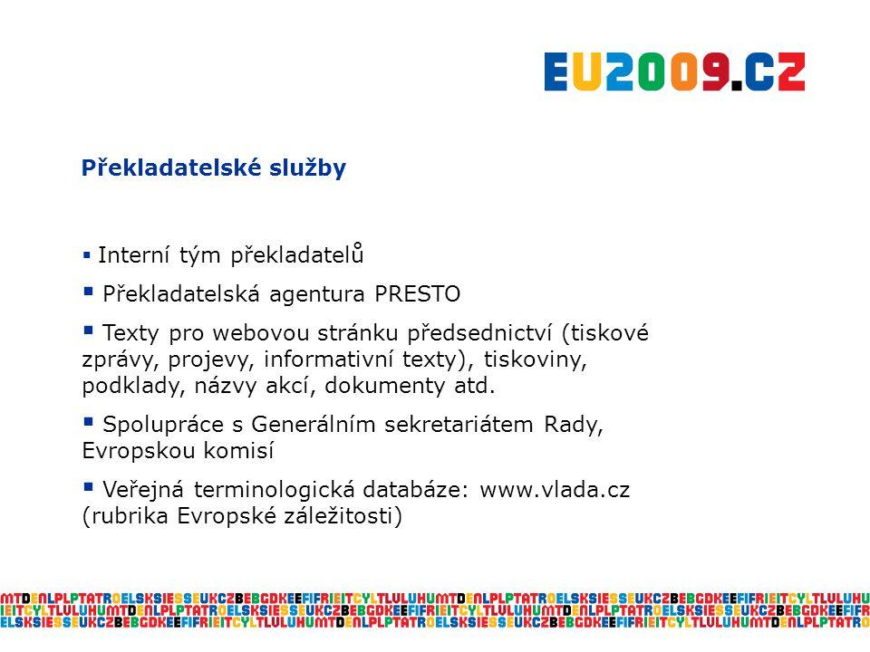 Překladatelské služby  Interní tým překladatelů  Překladatelská agentura PRESTO  Texty pro webovou stránku předsednictví (tiskové zprávy, projevy, informativní texty), tiskoviny, podklady, názvy akcí, dokumenty atd.
