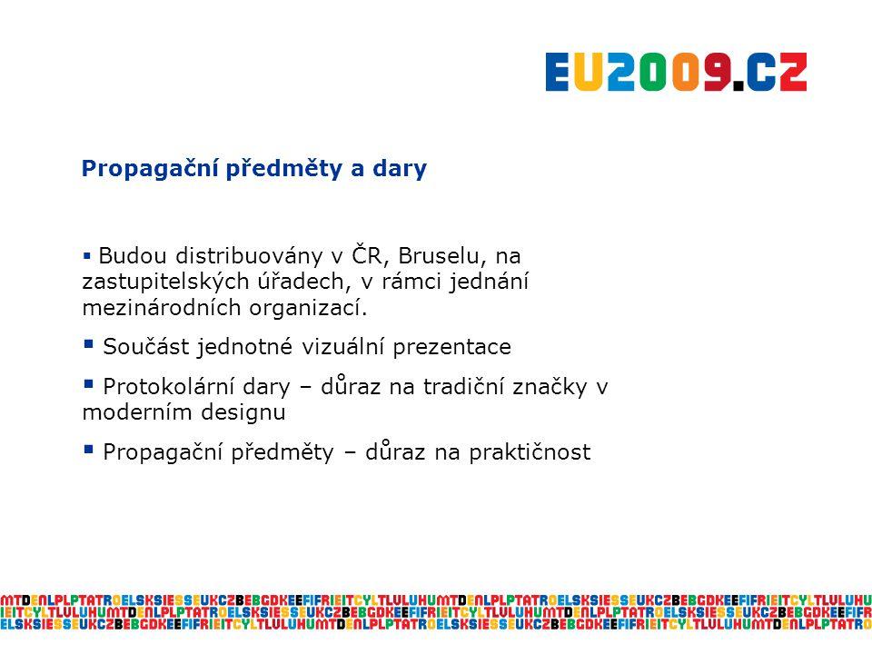 Propagační předměty a dary  Budou distribuovány v ČR, Bruselu, na zastupitelských úřadech, v rámci jednání mezinárodních organizací.