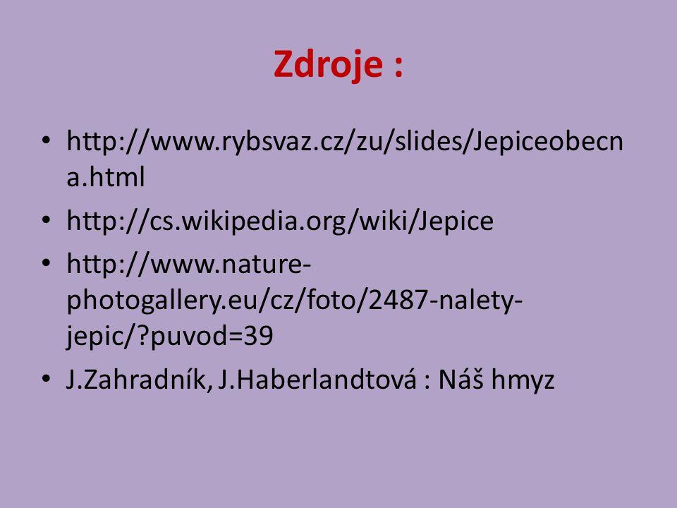 Zdroje : http://www.rybsvaz.cz/zu/slides/Jepiceobecn a.html http://cs.wikipedia.org/wiki/Jepice http://www.nature- photogallery.eu/cz/foto/2487-nalety- jepic/ puvod=39 J.Zahradník, J.Haberlandtová : Náš hmyz