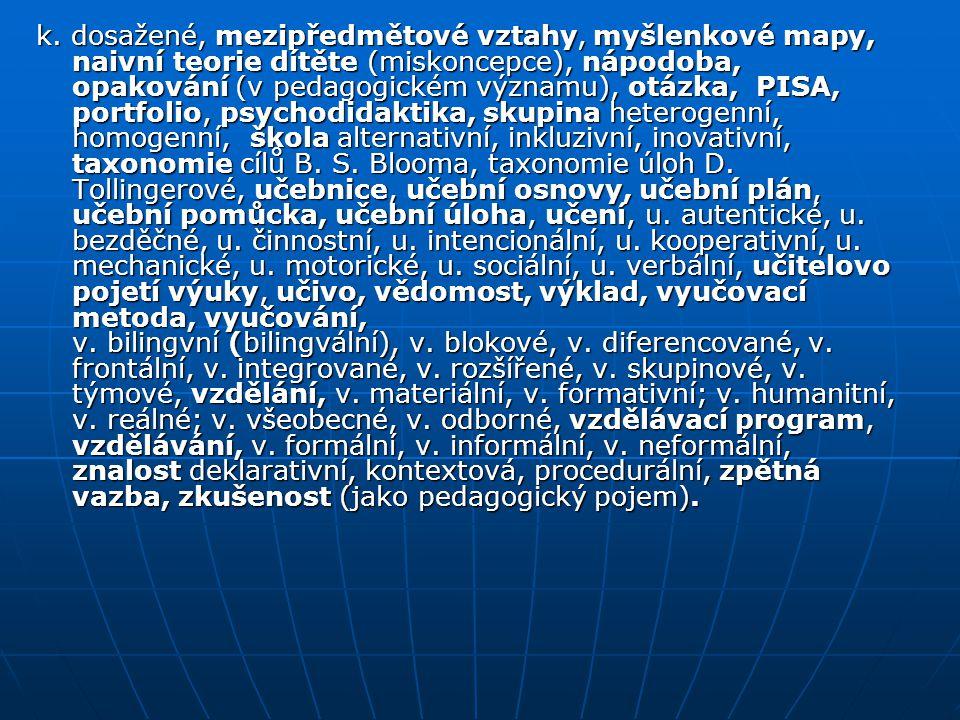 k. dosažené, mezipředmětové vztahy, myšlenkové mapy, naivní teorie dítěte (miskoncepce), nápodoba, opakování (v pedagogickém významu), otázka, PISA, p