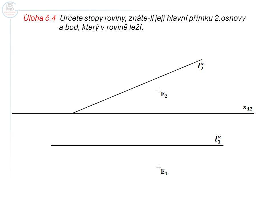 Úloha č.4 Určete stopy roviny, znáte-li její hlavní přímku 2.osnovy a bod, který v rovině leží.