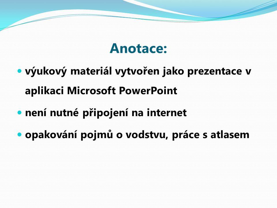 Anotace: výukový materiál vytvořen jako prezentace v aplikaci Microsoft PowerPoint není nutné připojení na internet opakování pojmů o vodstvu, práce s
