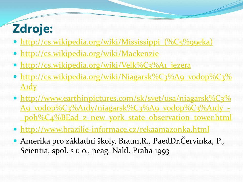 Zdroje: http://cs.wikipedia.org/wiki/Mississippi_(%C5%99eka) http://cs.wikipedia.org/wiki/Mackenzie http://cs.wikipedia.org/wiki/Velk%C3%A1_jezera htt