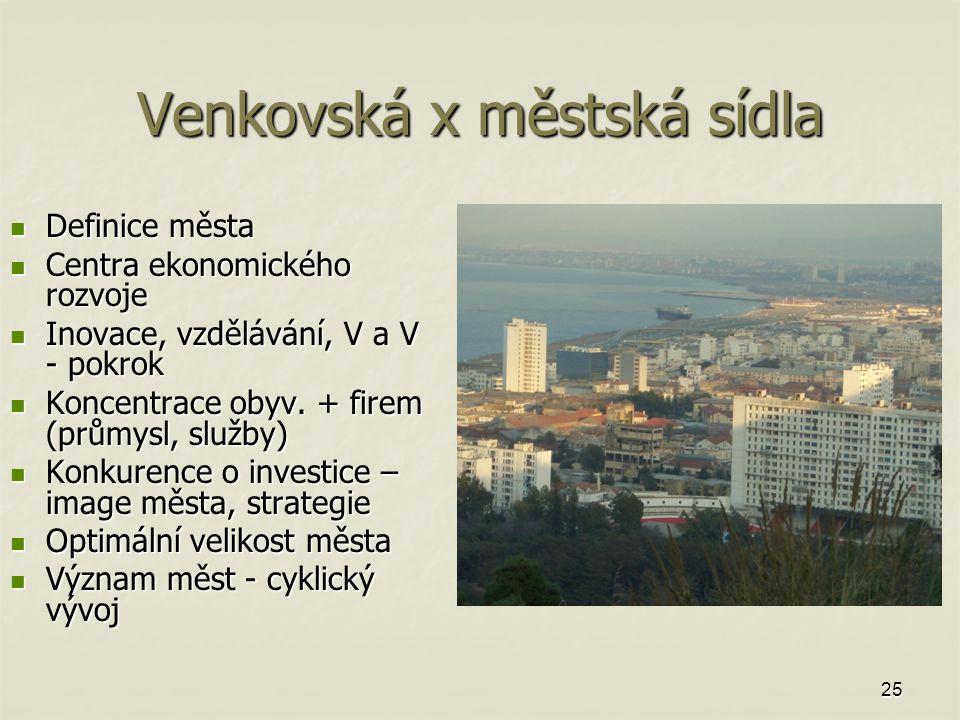 25 Venkovská x městská sídla Definice města Definice města Centra ekonomického rozvoje Centra ekonomického rozvoje Inovace, vzdělávání, V a V - pokrok Inovace, vzdělávání, V a V - pokrok Koncentrace obyv.