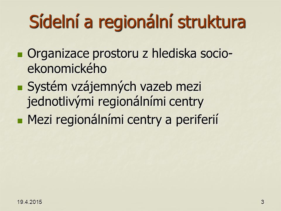 19.4.20153 Sídelní a regionální struktura Organizace prostoru z hlediska socio- ekonomického Organizace prostoru z hlediska socio- ekonomického Systém vzájemných vazeb mezi jednotlivými regionálními centry Systém vzájemných vazeb mezi jednotlivými regionálními centry Mezi regionálními centry a periferií Mezi regionálními centry a periferií