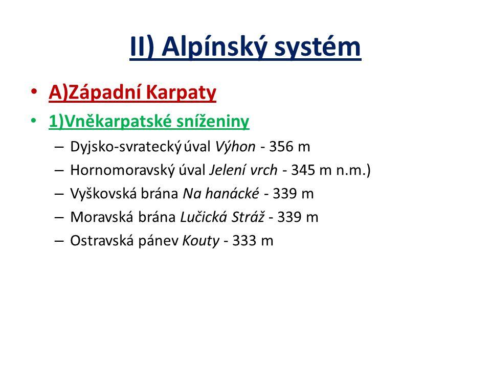 II) Alpínský systém A)Západní Karpaty 1)Vněkarpatské sníženiny – Dyjsko-svratecký úval Výhon - 356 m – Hornomoravský úval Jelení vrch - 345 m n.m.) –