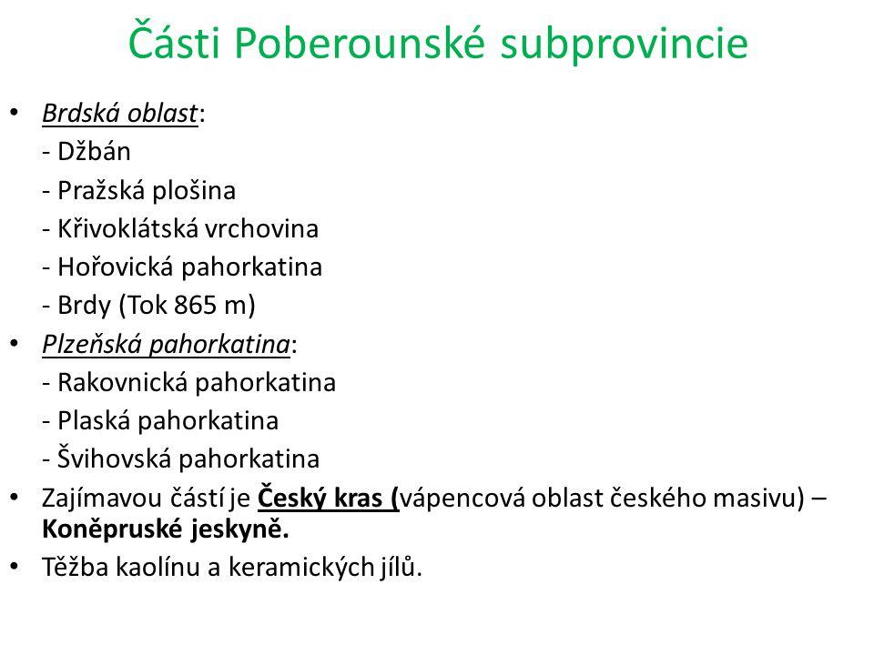 Části Poberounské subprovincie Brdská oblast: - Džbán - Pražská plošina - Křivoklátská vrchovina - Hořovická pahorkatina - Brdy (Tok 865 m) Plzeňská p