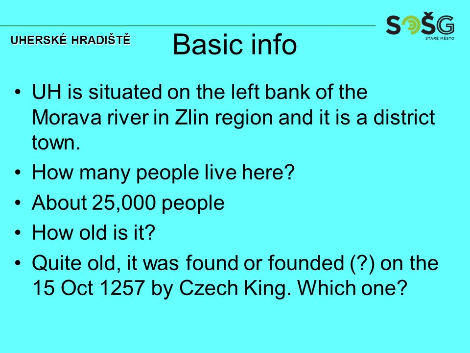 Basic info UH is situated on the left bank of the Morava river in Zlin region and it is a district town.