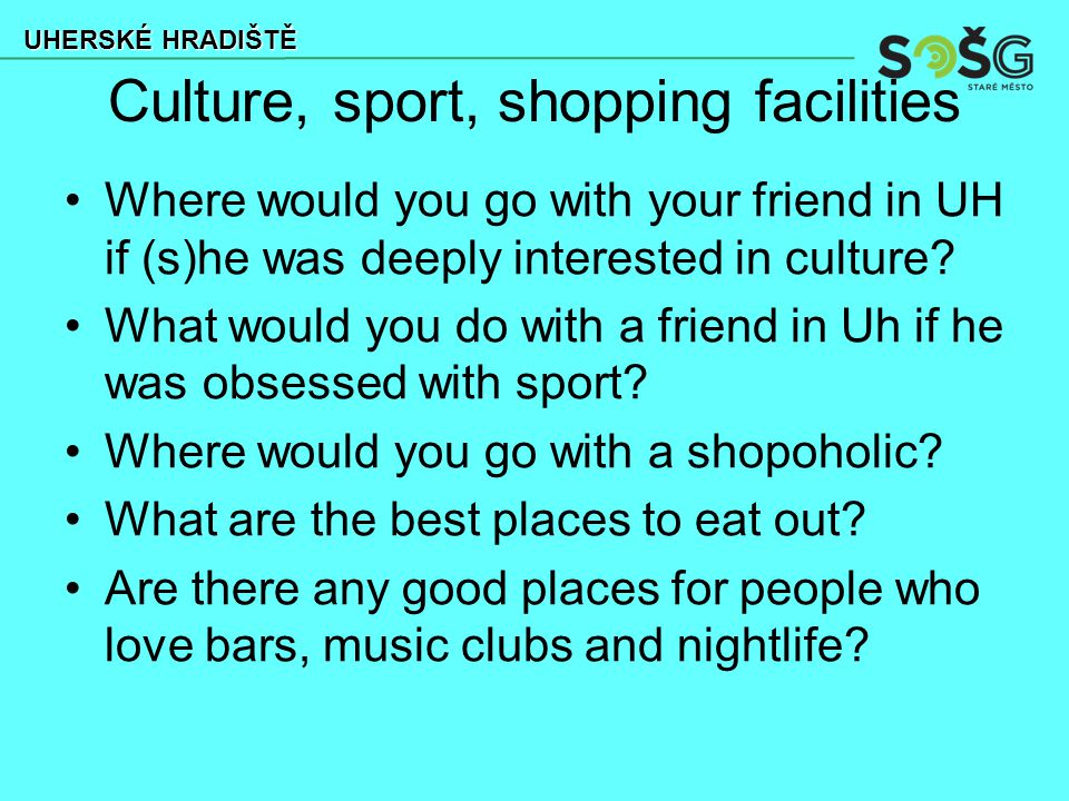 Culture, sport, shopping facilities Where would you go with your friend in UH if (s)he was deeply interested in culture.