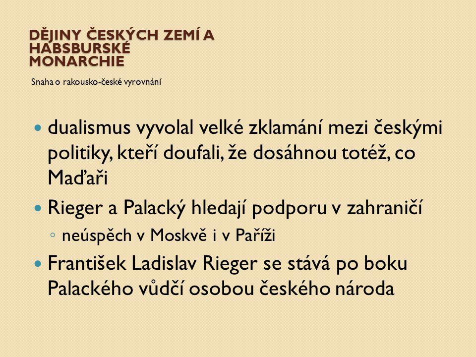 DĚJINY ČESKÝCH ZEMÍ A HABSBURSKÉ MONARCHIE Snaha o rakousko-české vyrovnání dualismus vyvolal velké zklamání mezi českými politiky, kteří doufali, že