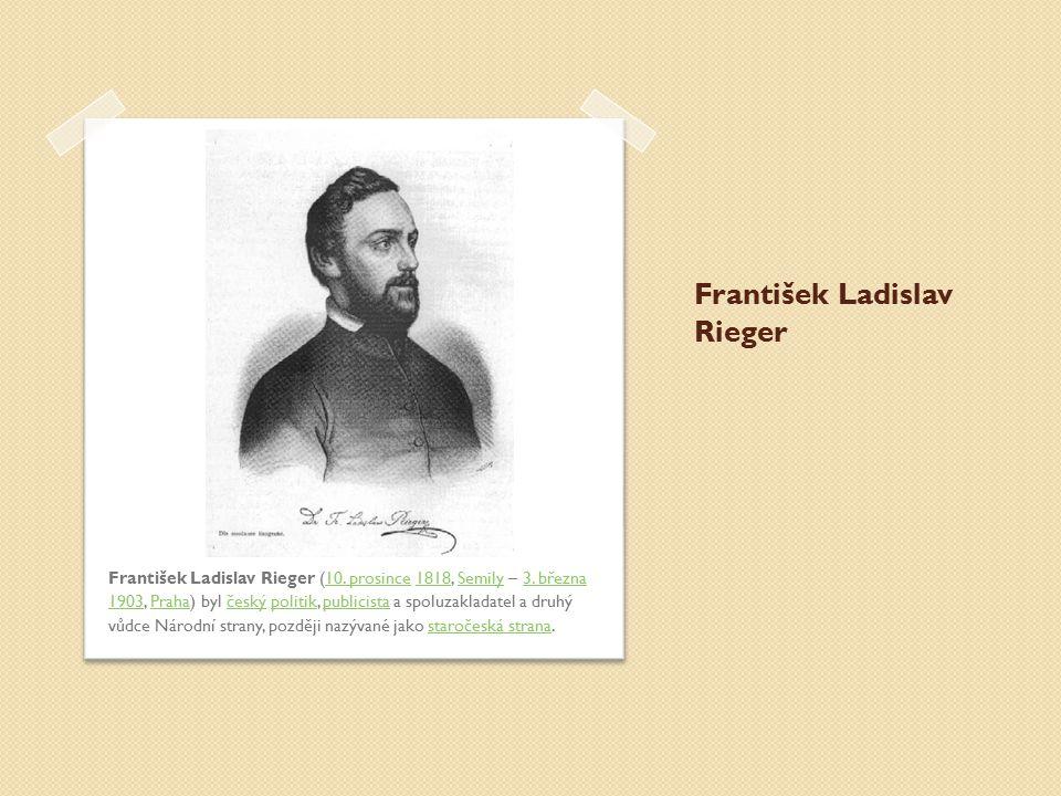 František Ladislav Rieger František Ladislav Rieger (10. prosince 1818, Semily – 3. března 1903, Praha) byl český politik, publicista a spoluzakladate