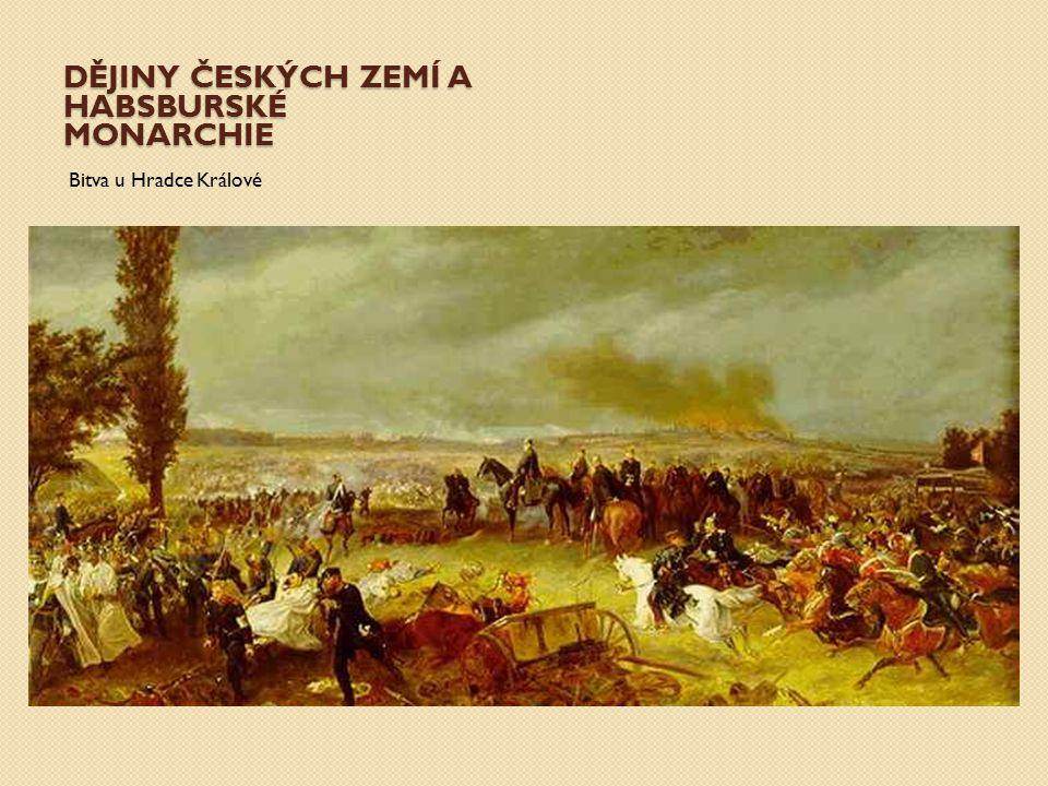 DĚJINY ČESKÝCH ZEMÍ A HABSBURSKÉ MONARCHIE Bitva u Hradce Králové