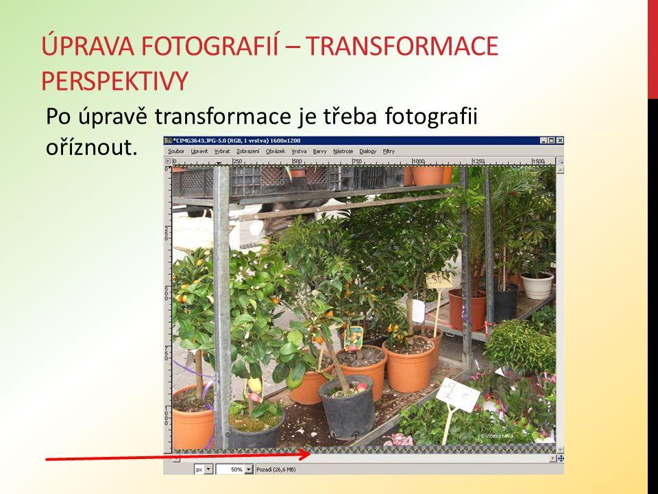 ÚPRAVA FOTOGRAFIÍ – TRANSFORMACE PERSPEKTIVY Po úpravě transformace je třeba fotografii oříznout.